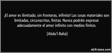 frase-el-amor-es-ilimitado-sin-fronteras-infinito-las-cosas-materiales-son-limitadas-circunscritas-abdu-l-baha-178606.jpg